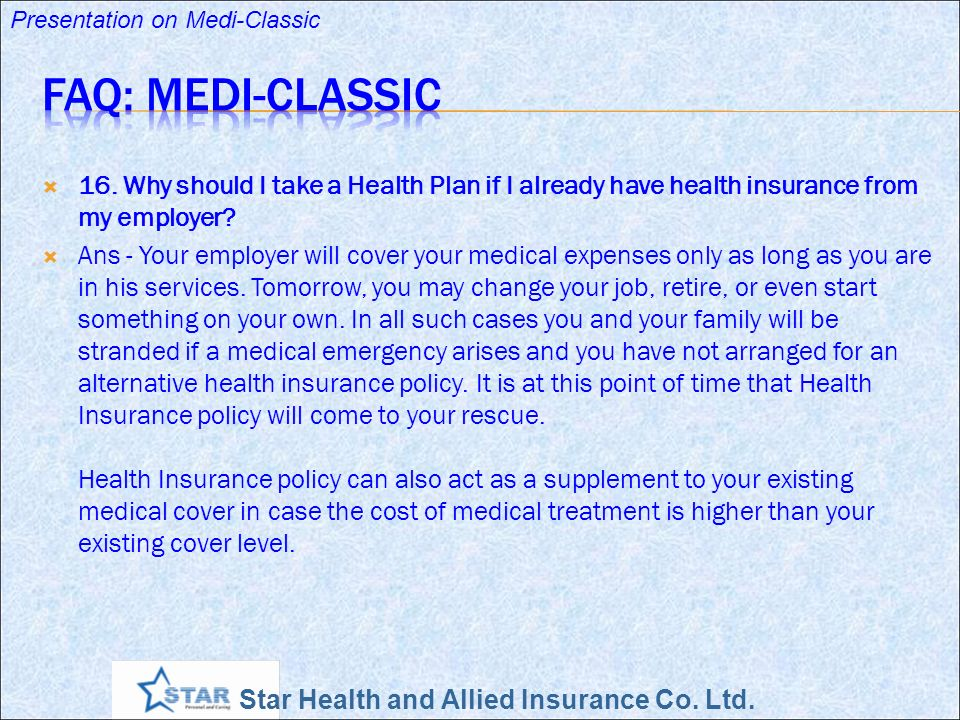 FAQ: Medi-Classic 16. Why should I take a Health Plan if I already have health insurance from my employer