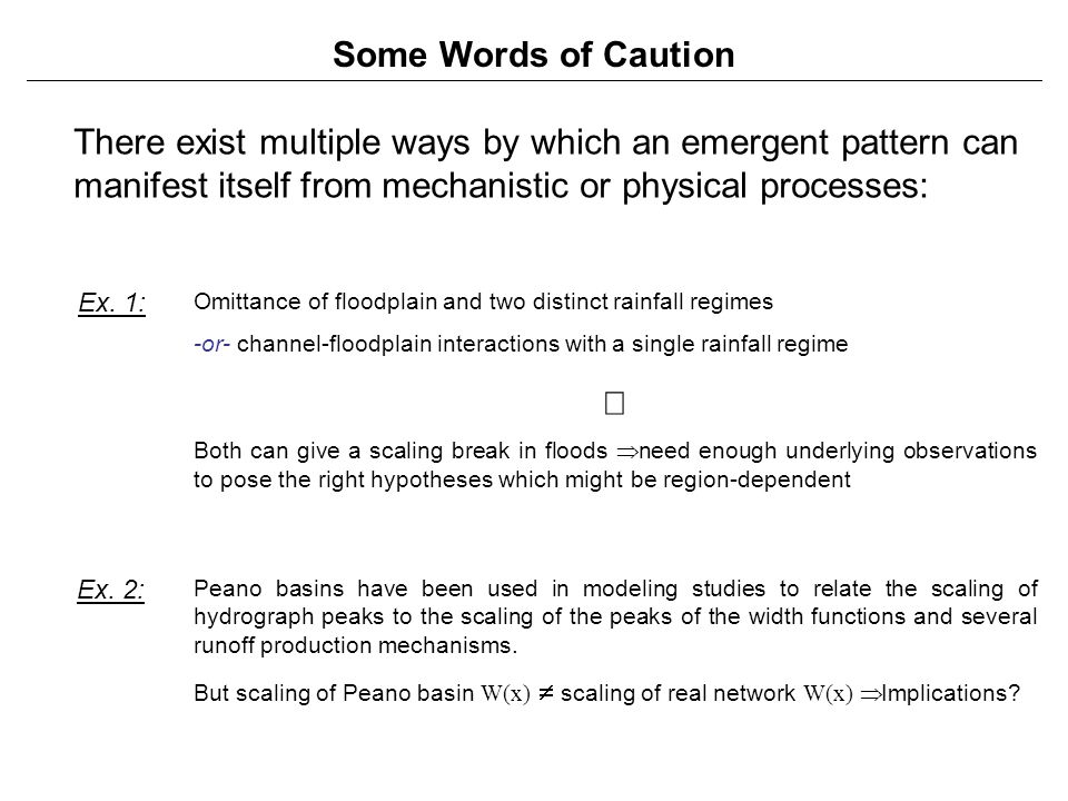 Some Words of Caution There exist multiple ways by which an emergent pattern can manifest itself from mechanistic or physical processes: