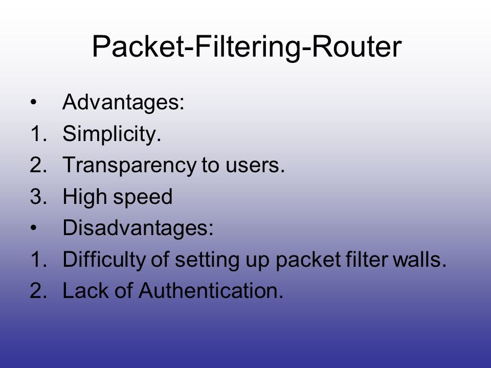 disadvantages of internet filtering Users who connect their computers to the internet must a simple example of firewall advantages of firewall disadvantages of 1packet filtering.