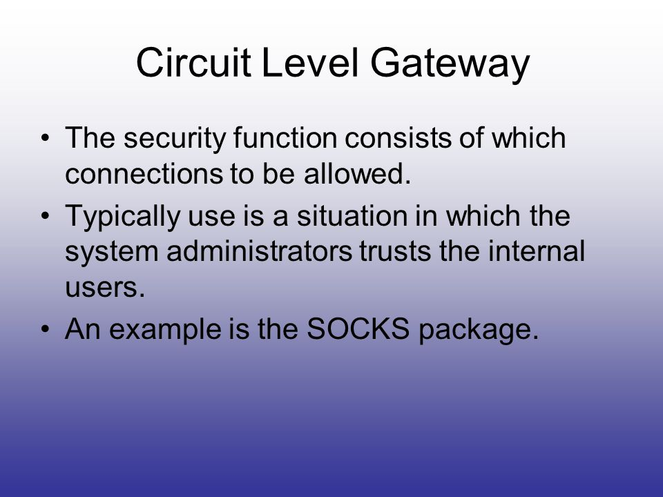 Circuit Level Gateway The security function consists of which connections to be allowed.