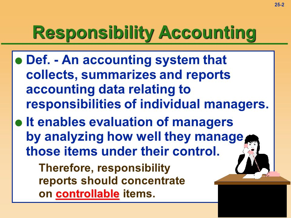 responsibility accounting Responsibility accounting-segmented income statements-evaluating management performance decentralization definition: decision-making authority is not confined to a few top executives, rather it is spread throughout the organization.