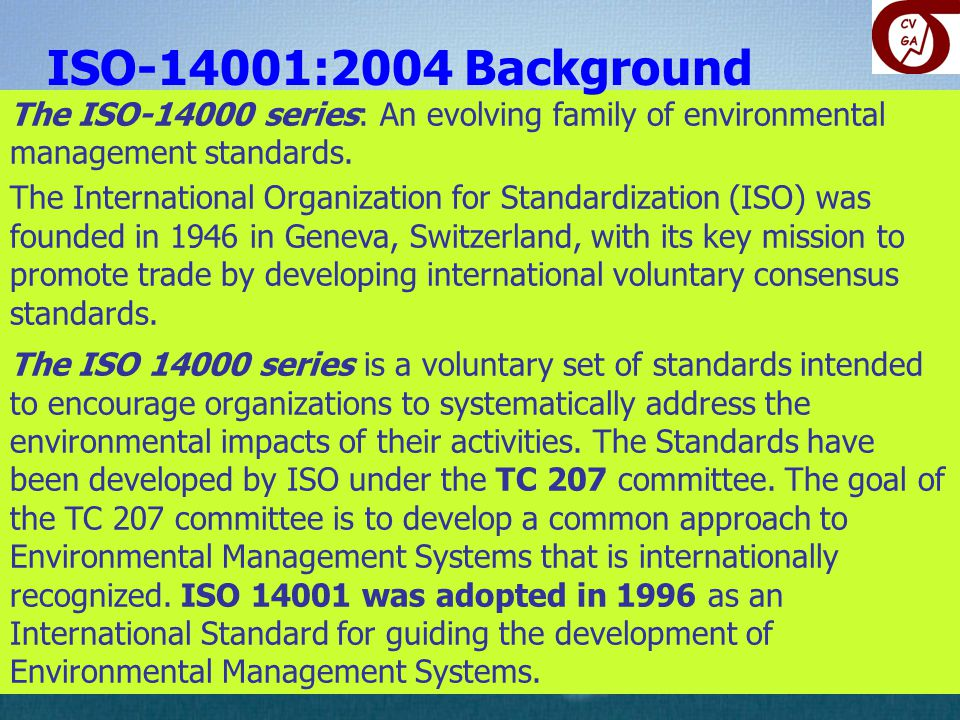 ISO-14001:2004 Background The ISO-14000 series: An evolving family of environmental management standards.