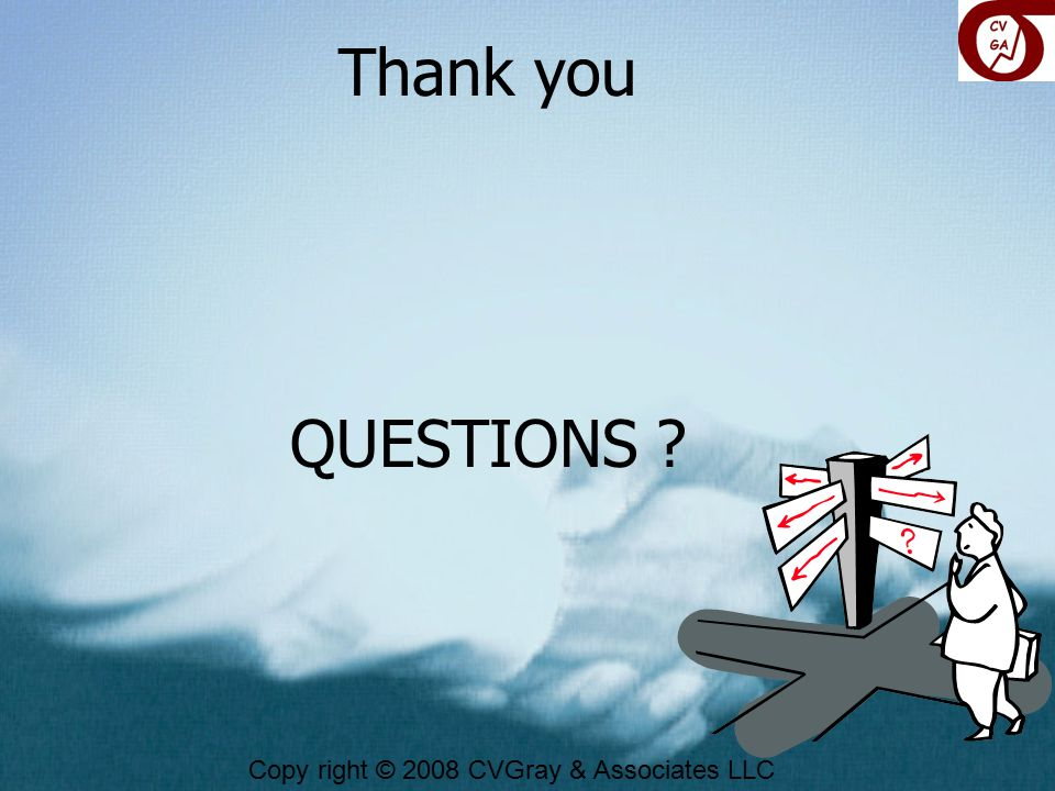 Thank you QUESTIONS Copy right © 2008 CVGray & Associates LLC