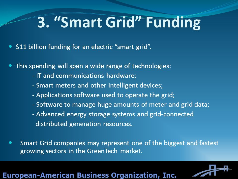 3. Smart Grid Funding $11 billion funding for an electric smart grid . This spending will span a wide range of technologies: