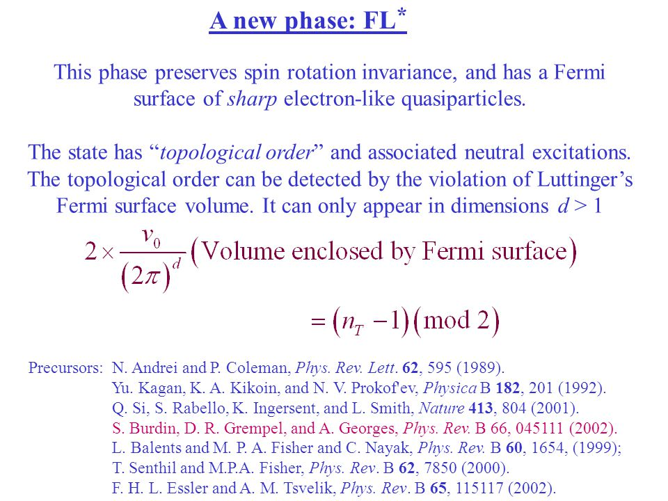 A new phase: FL* This phase preserves spin rotation invariance, and has a Fermi surface of sharp electron-like quasiparticles.