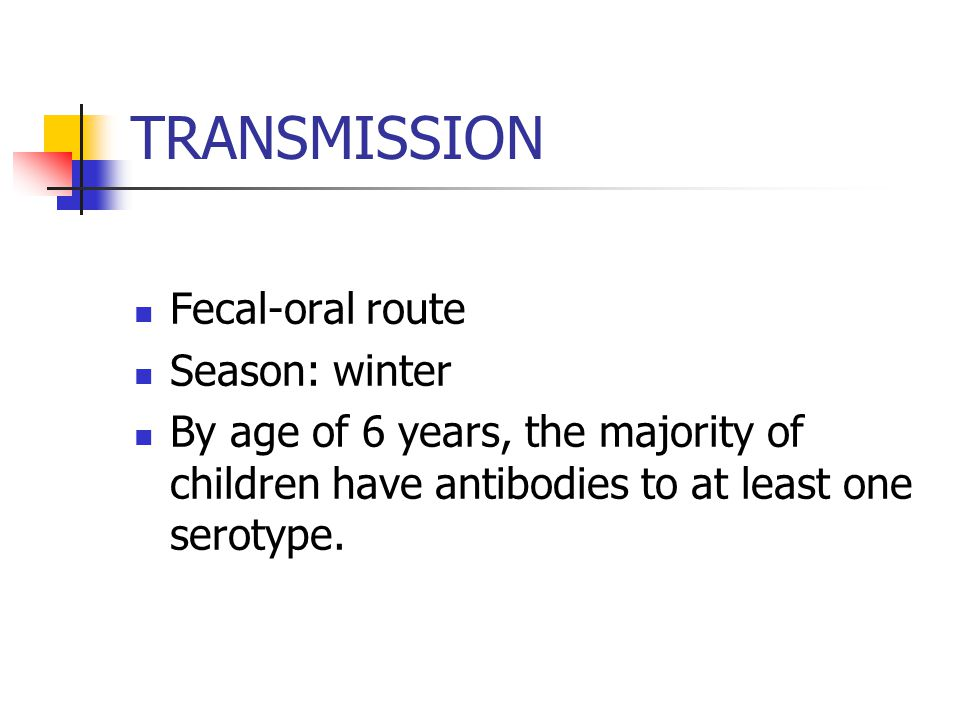 TRANSMISSION Fecal-oral route Season: winter