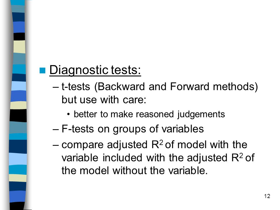 Diagnostic tests: t-tests (Backward and Forward methods) but use with care: better to make reasoned judgements.