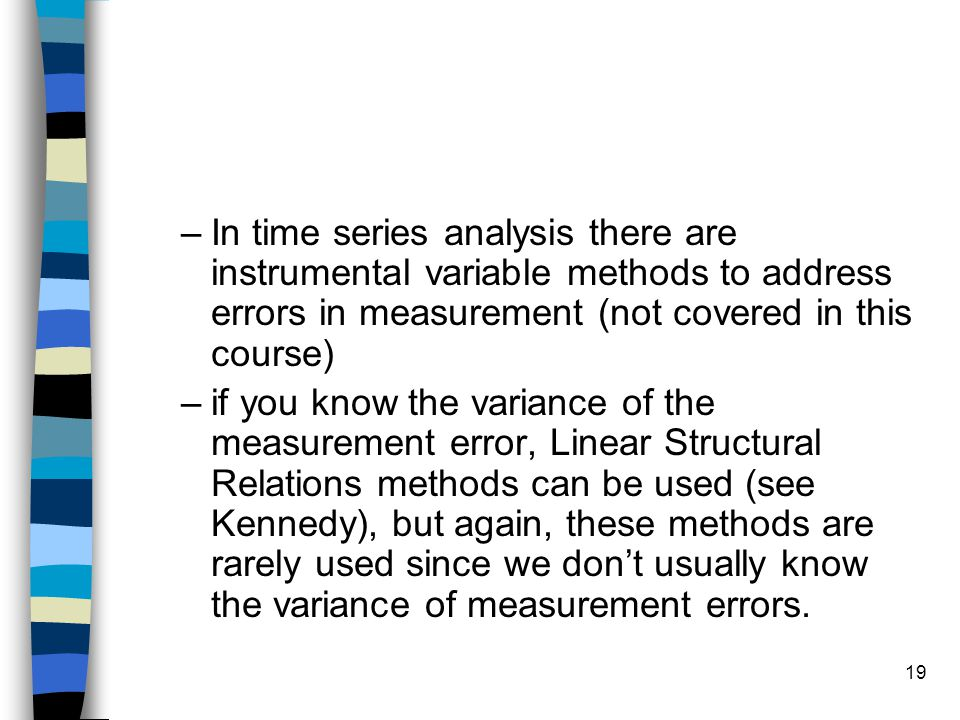 In time series analysis there are instrumental variable methods to address errors in measurement (not covered in this course)