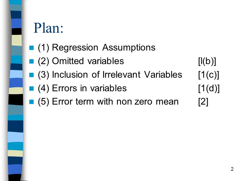 Plan: (1) Regression Assumptions (2) Omitted variables [l(b)]