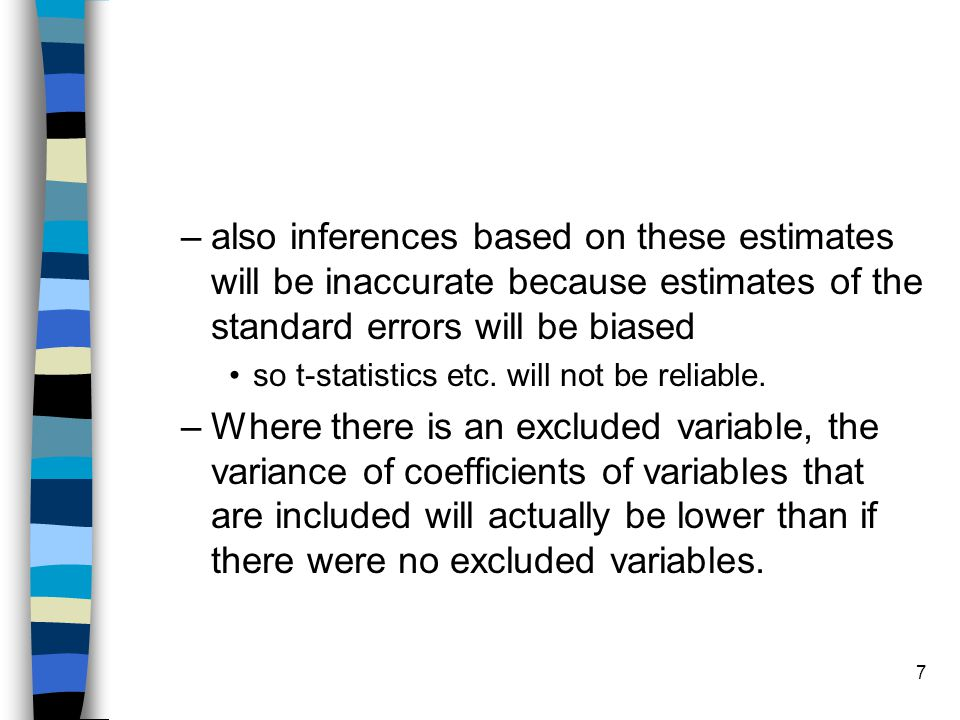also inferences based on these estimates will be inaccurate because estimates of the standard errors will be biased