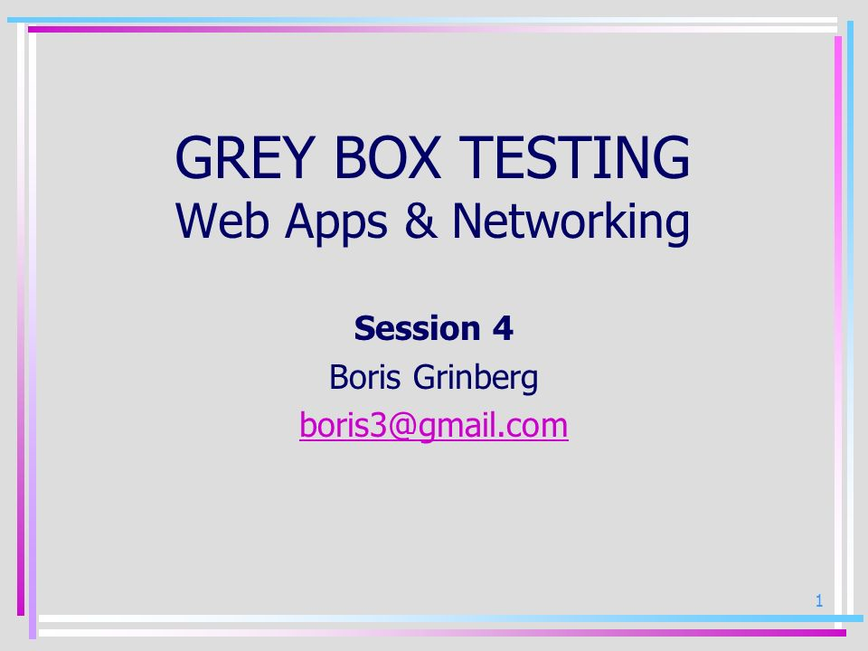 GREY BOX TESTING Web Apps & Networking