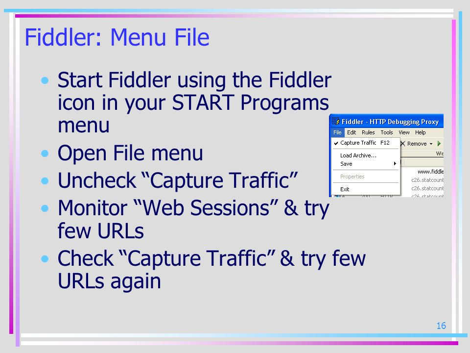 Fiddler: Menu File Start Fiddler using the Fiddler icon in your START Programs menu. Open File menu.