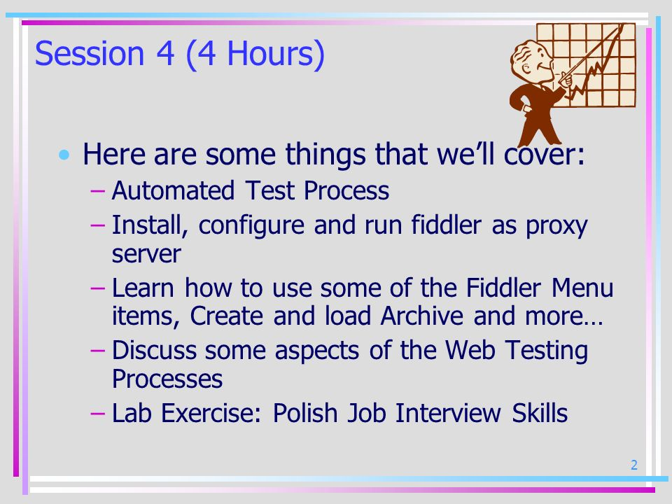 Session 4 (4 Hours) Here are some things that we'll cover: