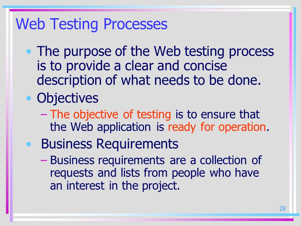 Web Testing Processes The purpose of the Web testing process is to provide a clear and concise description of what needs to be done.