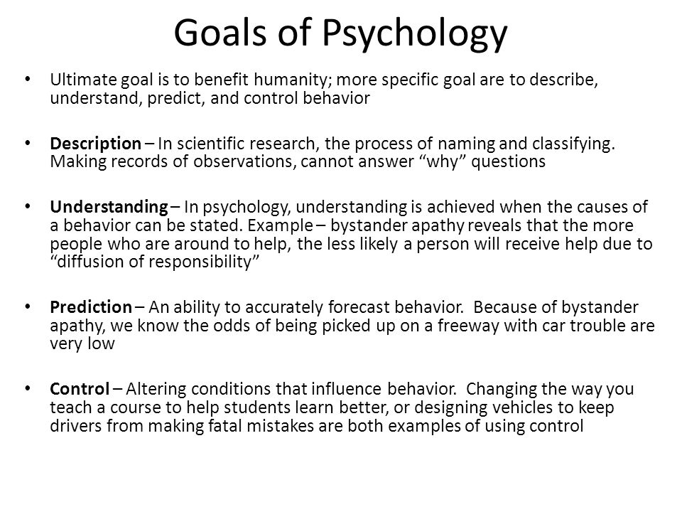 goals of psycology Health psychology uses the biosocial model to examine different areas of a person's life and set individualized goals the biosocial model is the idea that our state of health is the result of biological, psychological, and social issues.