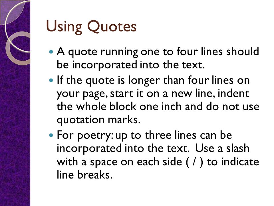 Using Quotes A quote running one to four lines should be incorporated into the text.