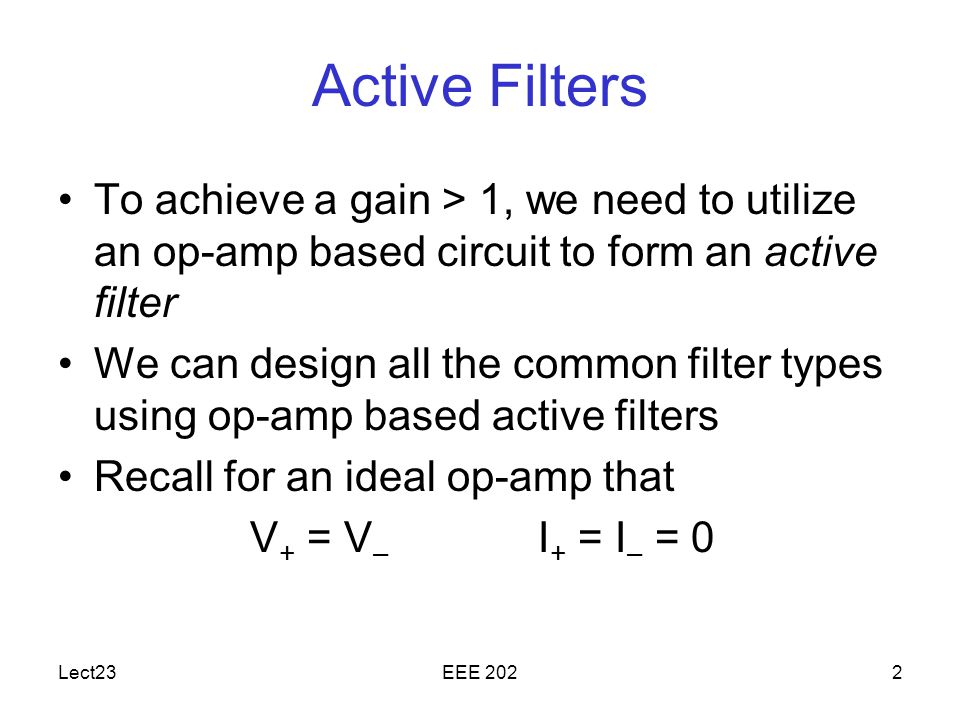 Active Filters To achieve a gain > 1, we need to utilize an op-amp based circuit to form an active filter.