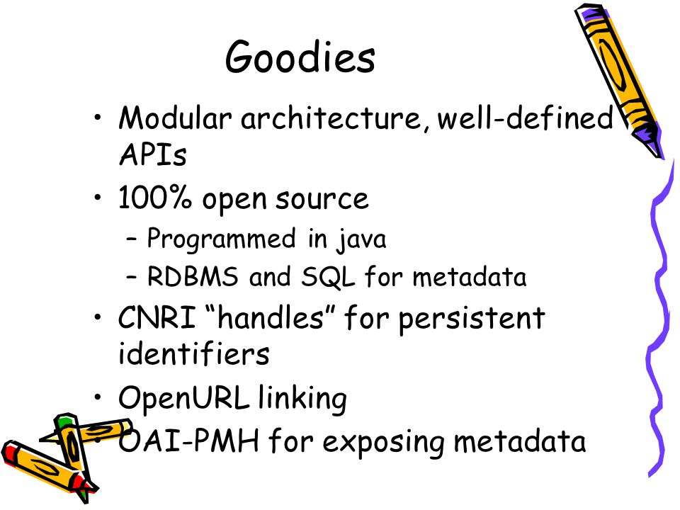 Goodies Modular architecture, well-defined APIs 100% open source