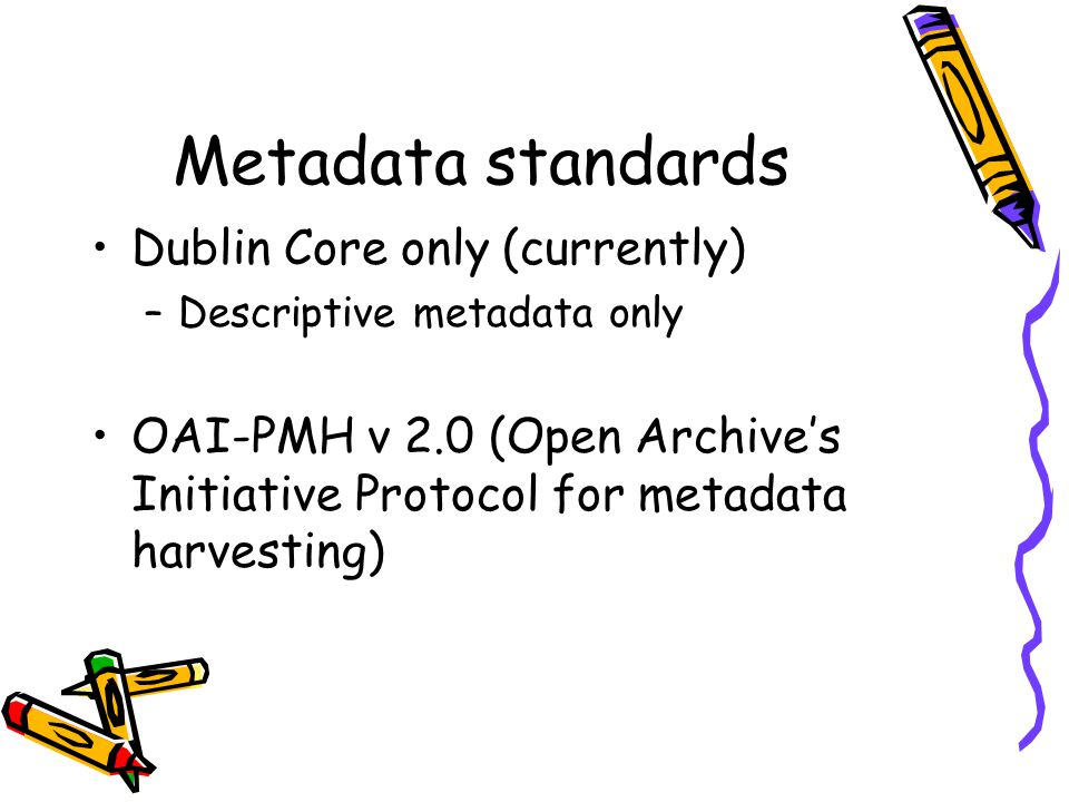 Metadata standards Dublin Core only (currently)
