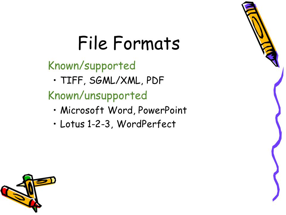 File Formats Known/supported Known/unsupported TIFF, SGML/XML, PDF