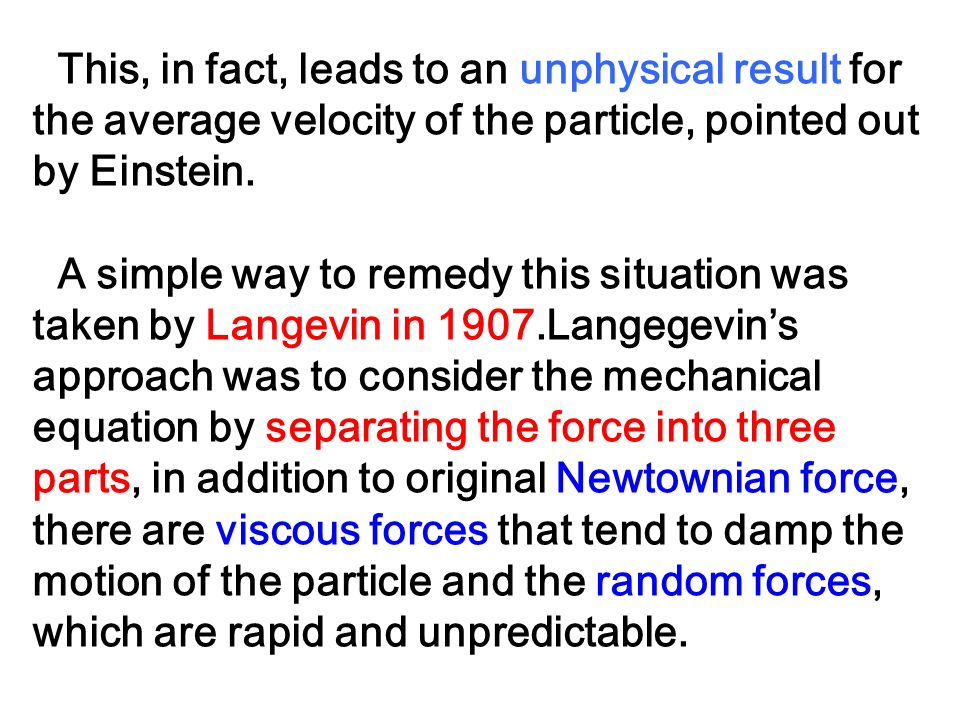 This, in fact, leads to an unphysical result for the average velocity of the particle, pointed out by Einstein.