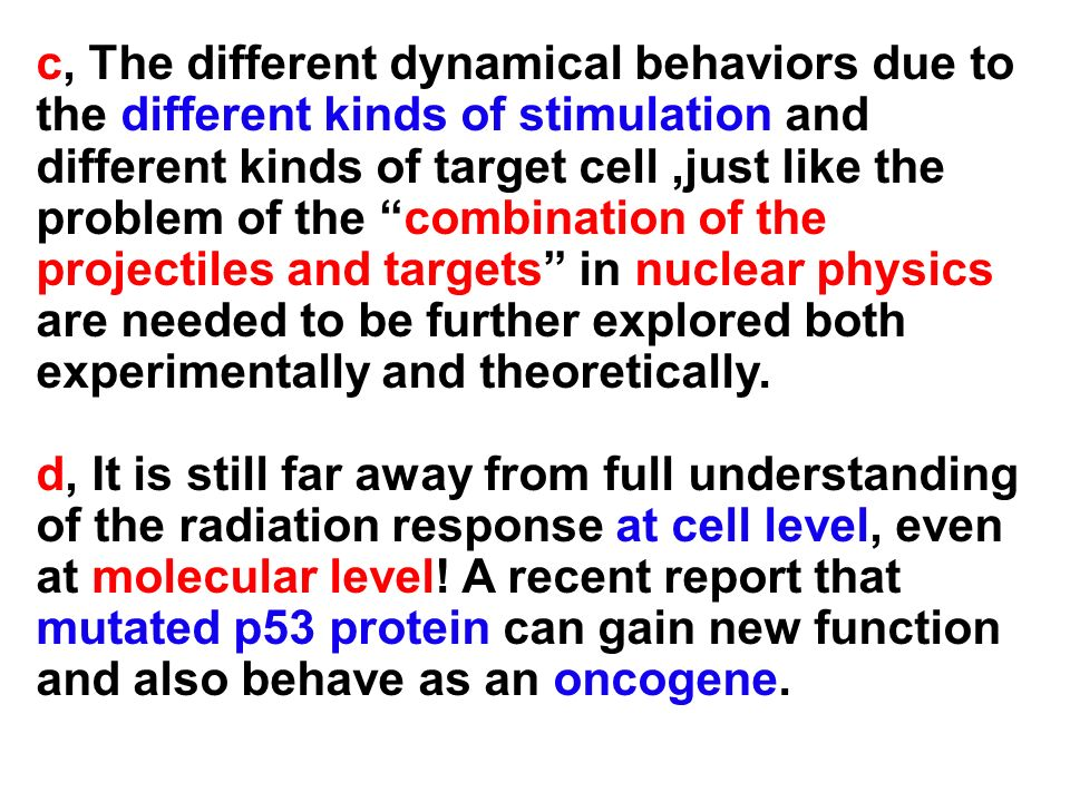 c, The different dynamical behaviors due to the different kinds of stimulation and different kinds of target cell ,just like the problem of the combination of the projectiles and targets in nuclear physics are needed to be further explored both experimentally and theoretically.