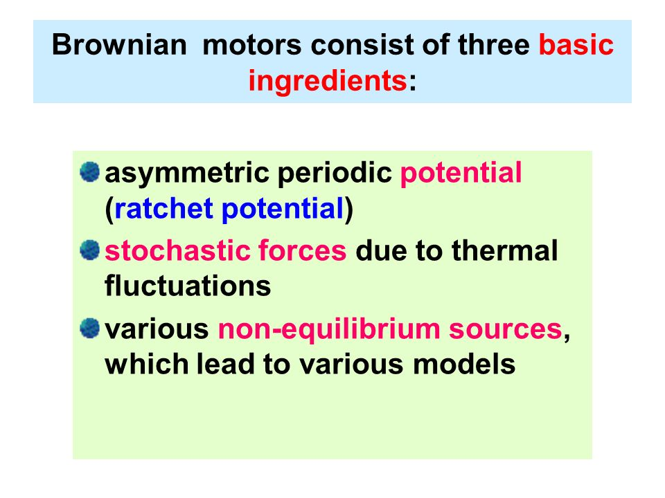 Brownian motors consist of three basic ingredients: