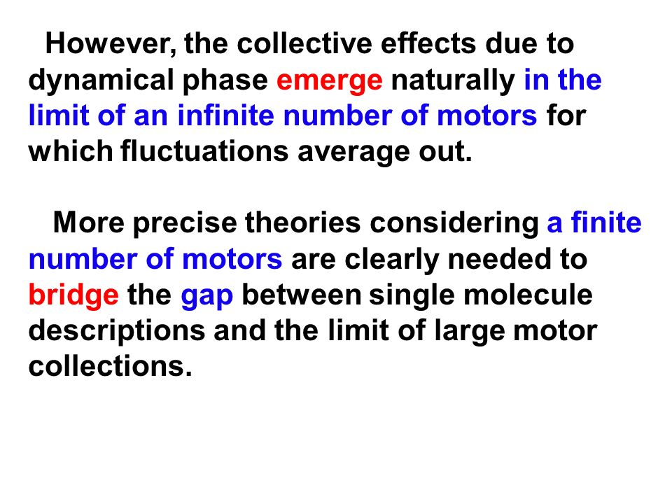 However, the collective effects due to dynamical phase emerge naturally in the limit of an infinite number of motors for which fluctuations average out.