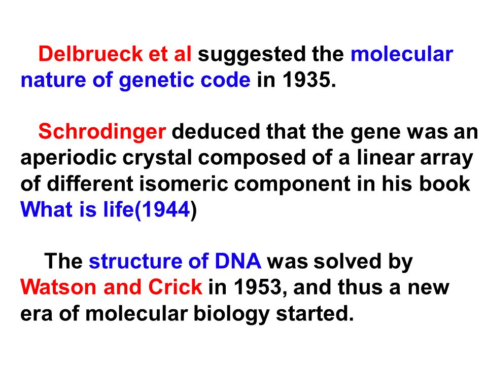 Delbrueck et al suggested the molecular nature of genetic code in 1935.