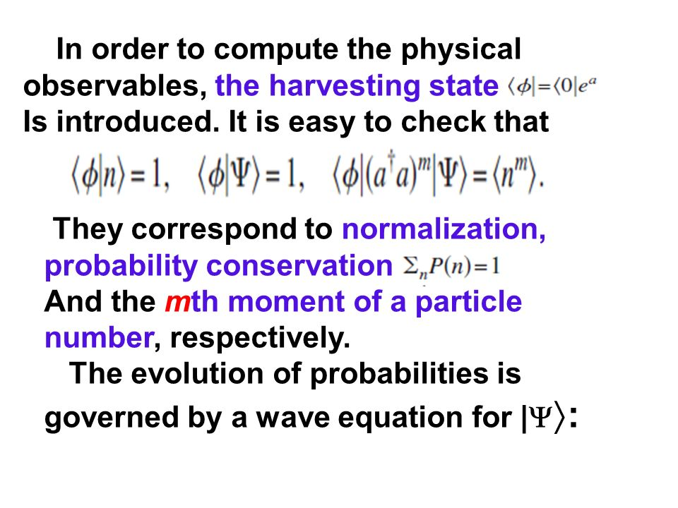 In order to compute the physical observables, the harvesting state