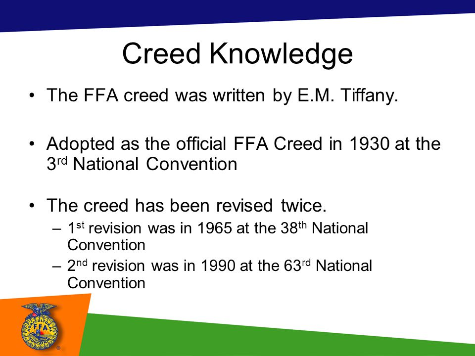 Creed Knowledge The FFA creed was written by E.M. Tiffany.