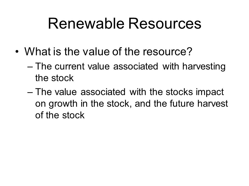 Renewable Resources What is the value of the resource