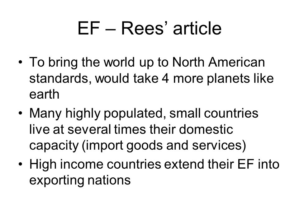 EF – Rees' article To bring the world up to North American standards, would take 4 more planets like earth.