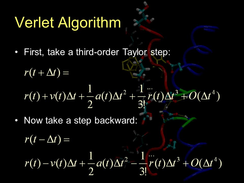 Verlet Algorithm First, take a third-order Taylor step: