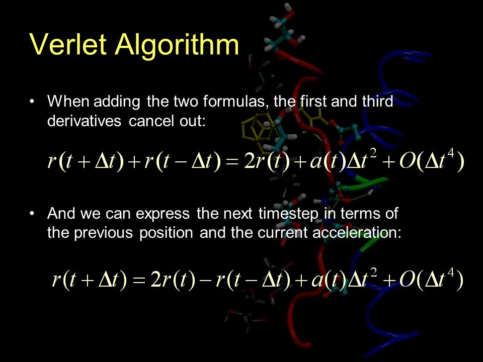 Verlet Algorithm When adding the two formulas, the first and third derivatives cancel out: