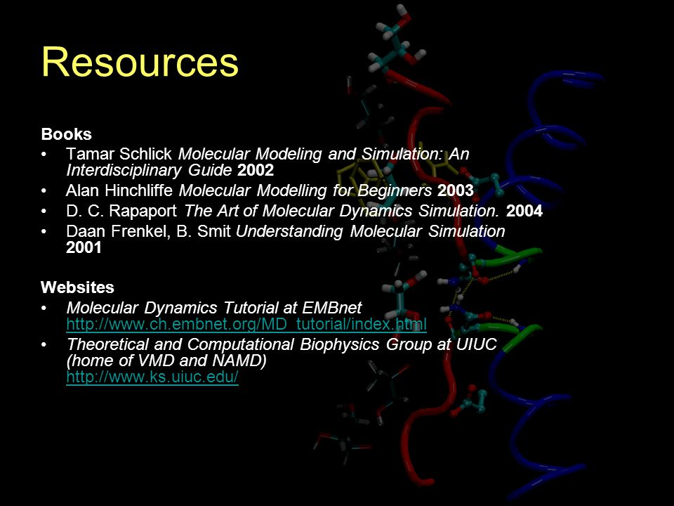 Resources Books. Tamar Schlick Molecular Modeling and Simulation: An Interdisciplinary Guide