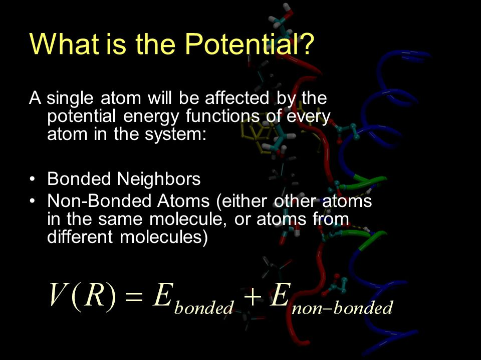 What is the Potential A single atom will be affected by the potential energy functions of every atom in the system: