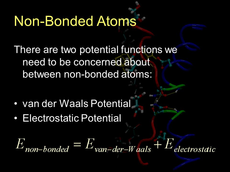 Non-Bonded Atoms There are two potential functions we need to be concerned about between non-bonded atoms:
