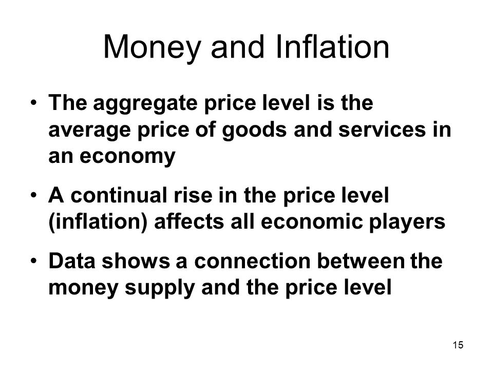 Money and Inflation The aggregate price level is the average price of goods and services in an economy.
