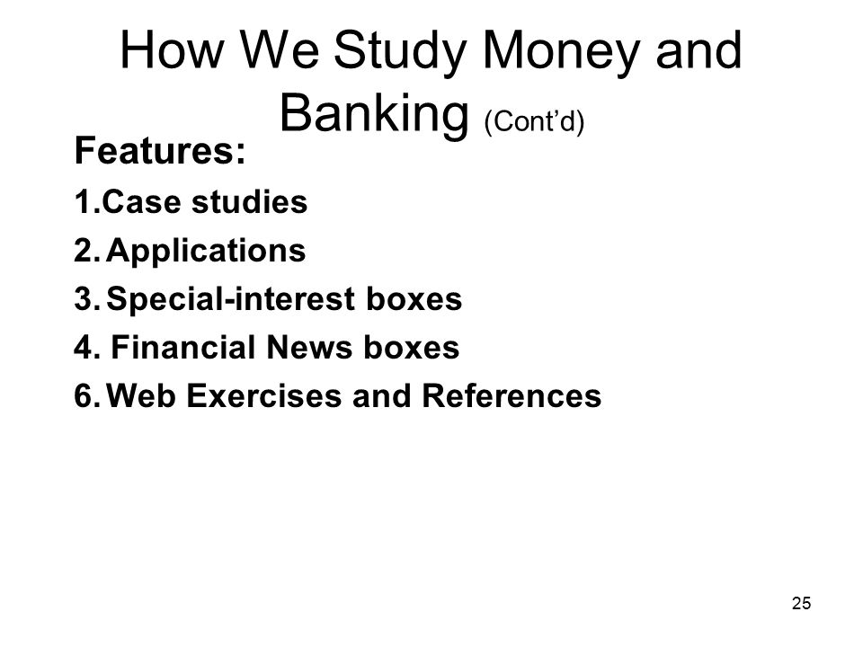 How We Study Money and Banking (Cont'd)