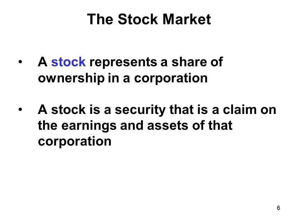 The Stock Market A stock represents a share of ownership in a corporation.