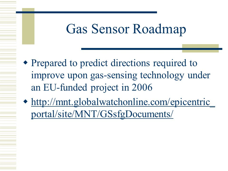 Gas Sensor Roadmap Prepared to predict directions required to improve upon gas-sensing technology under an EU-funded project in 2006.