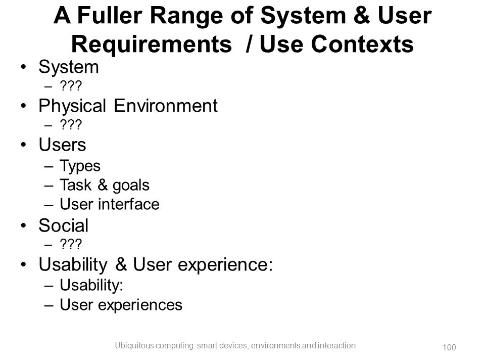 A Fuller Range of System & User Requirements / Use Contexts