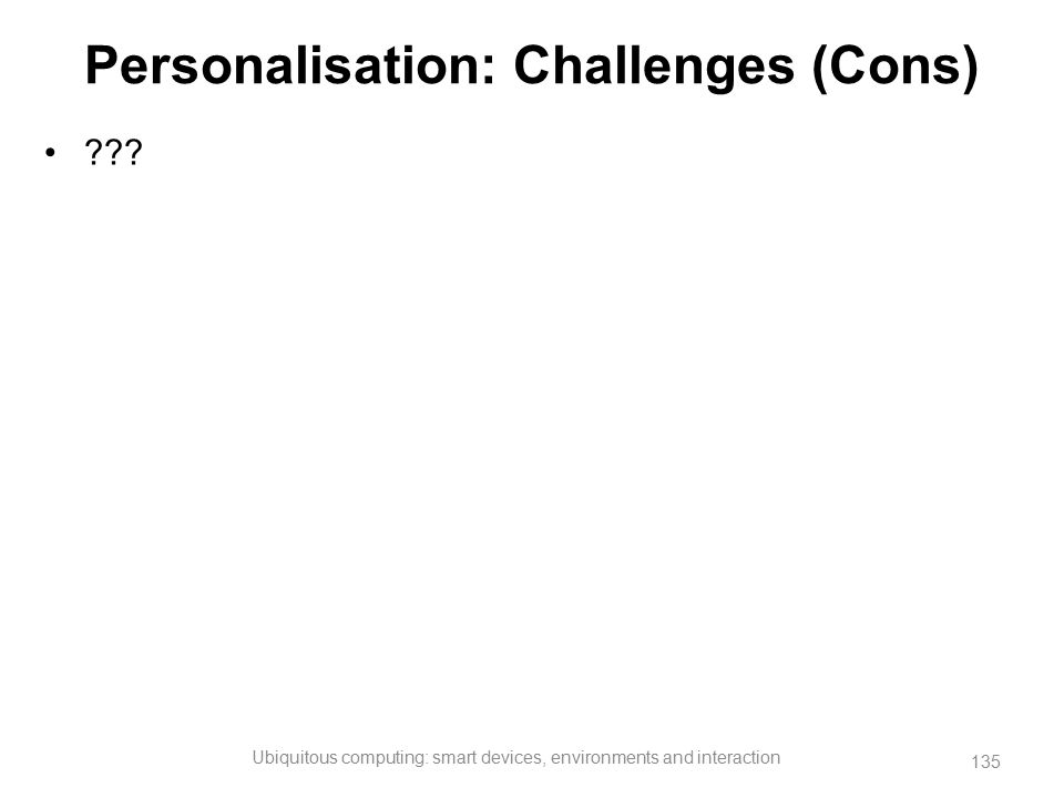 Personalisation: Challenges (Cons)