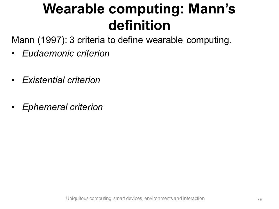 Wearable computing: Mann's definition
