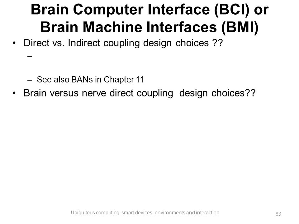 Brain Computer Interface (BCI) or Brain Machine Interfaces (BMI)