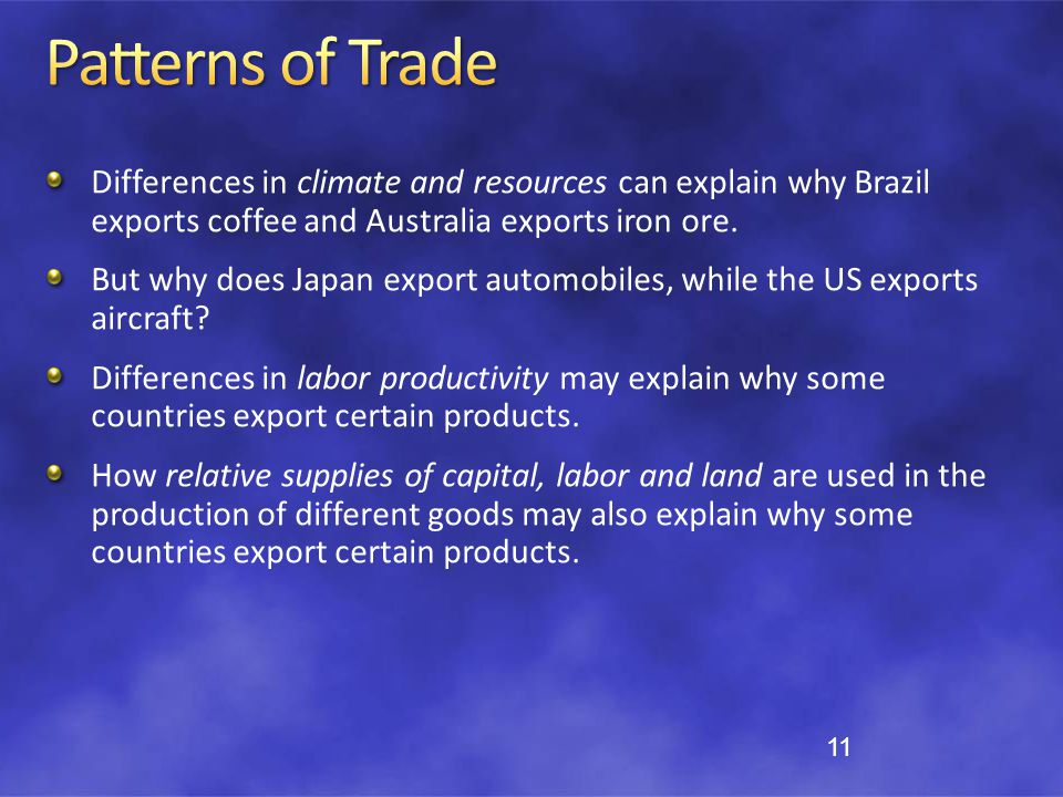 Patterns of Trade Differences in climate and resources can explain why Brazil exports coffee and Australia exports iron ore.