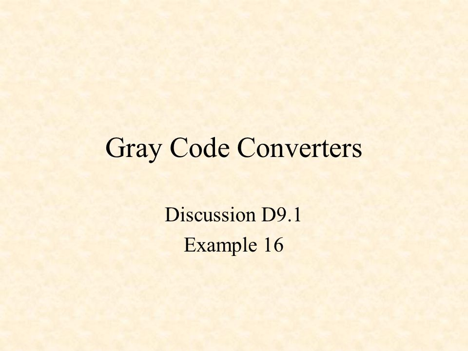 Gray Code Converters Discussion D9.1 Example 16