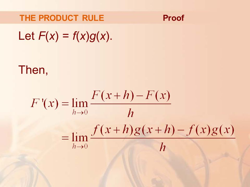 THE PRODUCT RULE Proof Let F(x) = f(x)g(x). Then,