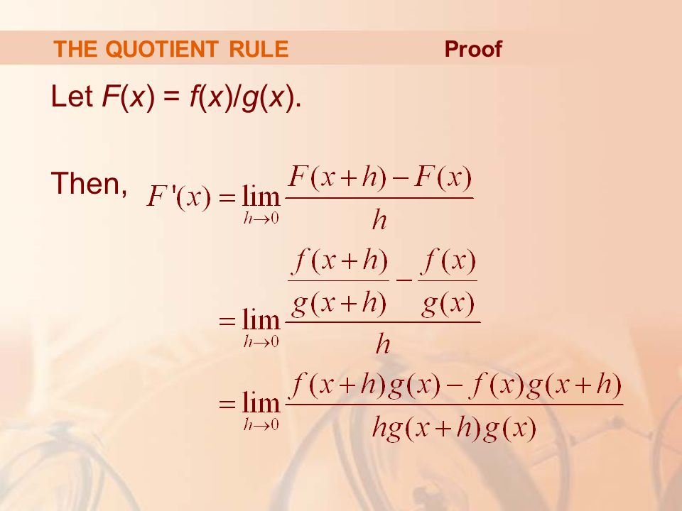 THE QUOTIENT RULE Proof Let F(x) = f(x)/g(x). Then,